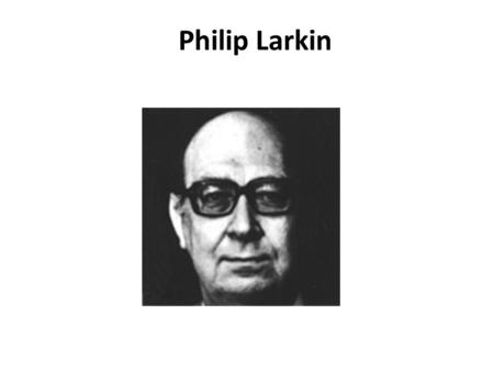 Philip Larkin: Realities of Ordinary Life and Lyrical Beauty