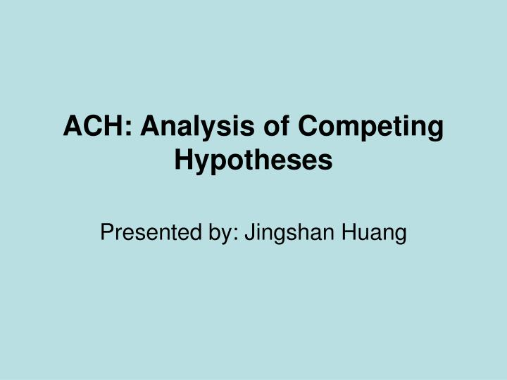 Analysis of competing hypothesis