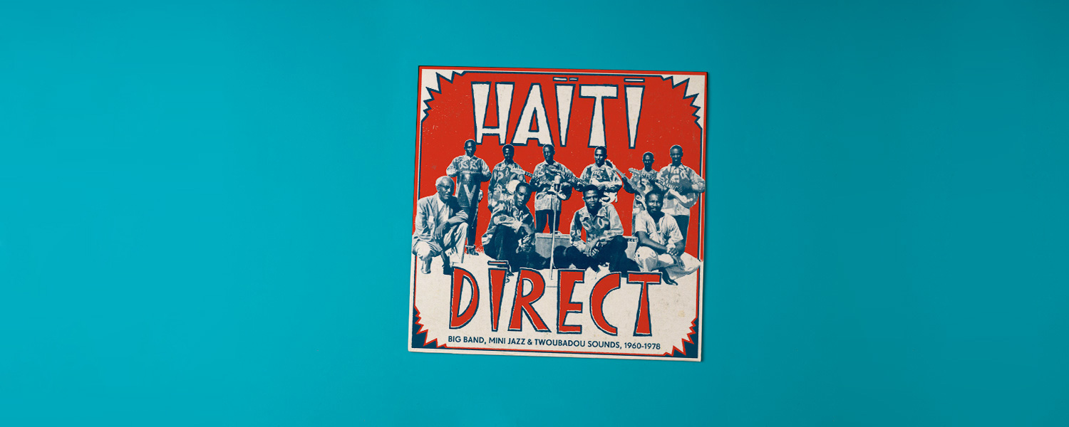 «Haiti Direct: Big Band, Mini Jazz & Twoubadou Sounds, 1960–1978»