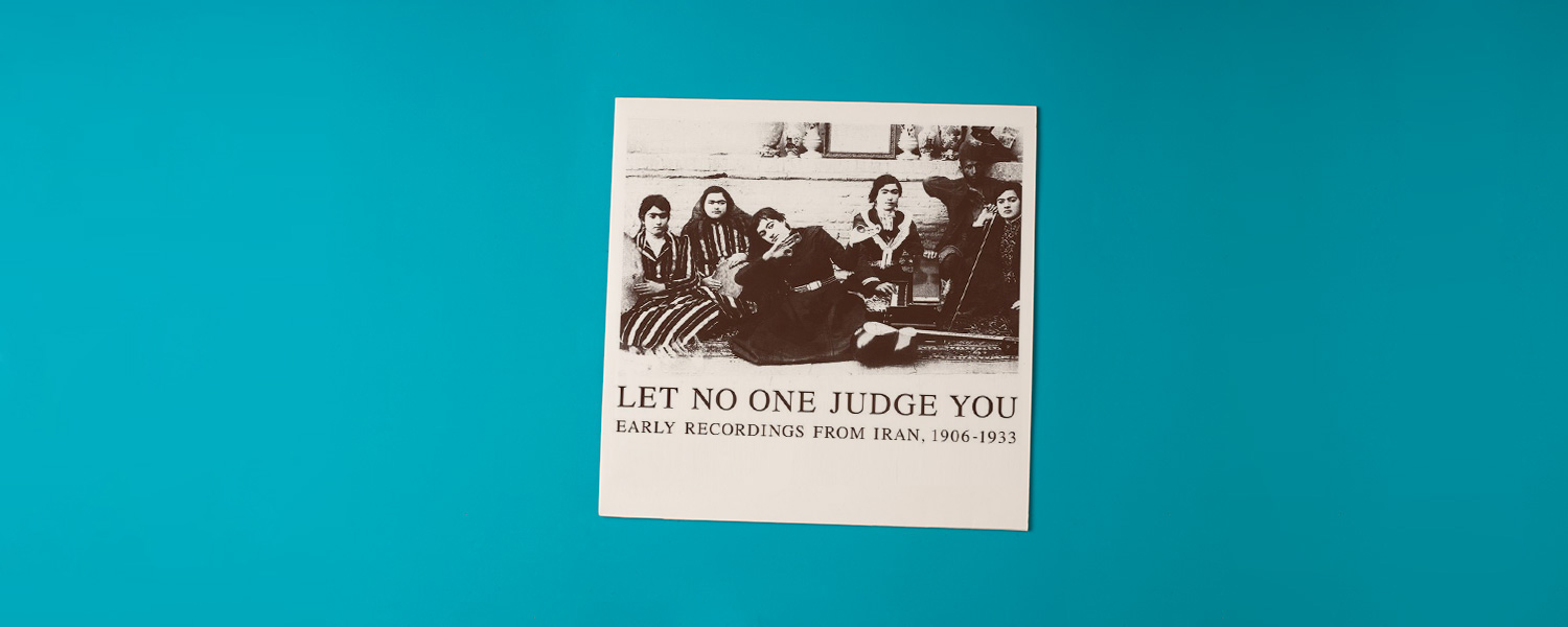 «Let No One Judge You: Early Recordings From Iran, 1906–1933»