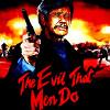 Зло, творимое людьми (The Evil That Men Do)